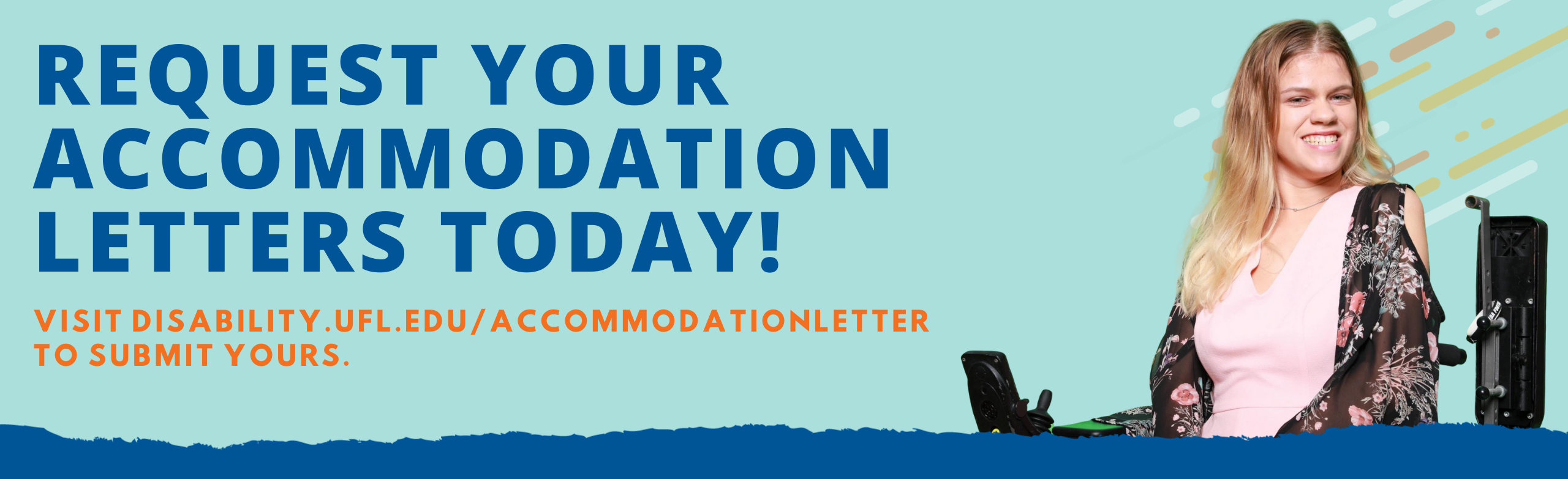 Request your accommodation letter today! Visit disability.ufl.edu/accommodationletter to submit yours. https://disability.ufl.edu/accommodationletter